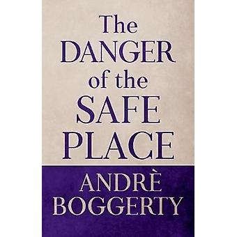 The Danger of the Safe Place by Andre Boggerty - 9780578551357 Book