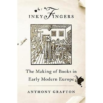 Inky Fingers - The Making of Books in Early Modern Europe by Anthony G