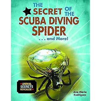 The Secret of the Scuba Diving Spider... and More! by Ana Maria Rodri