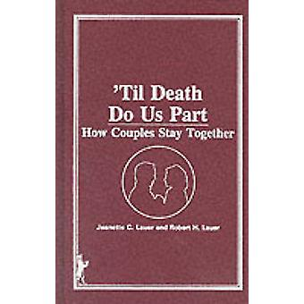 Til Death Do Us Part - How Couples Stay Together by Jeanette C. Lauer