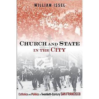 Church and State in the City - Catholics and Politics in Twentieth-Cen