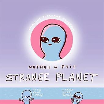Strange Planet - The Viral Sensation of the Year by Nathan Pyle - 9781