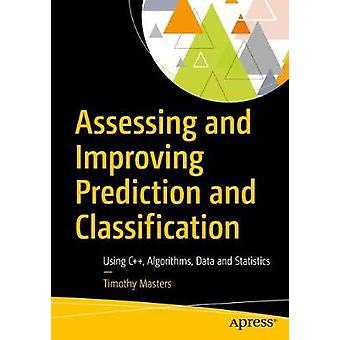 Assessing and Improving Prediction and Classification - Theory and Alg