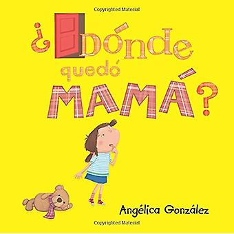 d nde Qued  Mam ? by Angelica Gonzalez - 9781496947185 Book