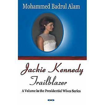 Jackie Kennedy - Trailblazer by Mohammed Badrul Alam - 9781594545580 B