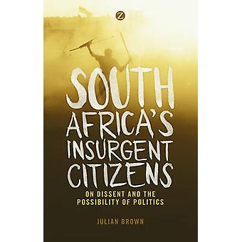 South Africa's Insurgent Citizens - On Dissent and the Possibility of