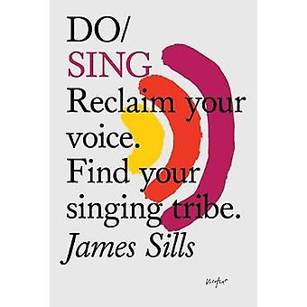 Do Sing - Reclaim Your Voice. Find Your Singing Tribe by James Sills -
