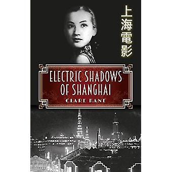 Electric Shadows of Shanghai by Clare Kane - 9781911293033 Book