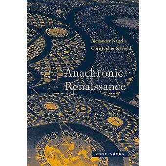 Anachronic Renaissance by Alexander Nagel - 9781942130345 Book
