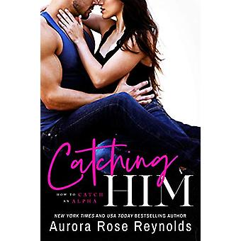 Catching Him by Aurora Rose Reynolds - 9781542005371 Book