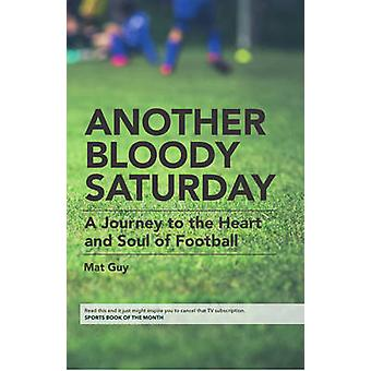 Un altro Bloody Saturday A Journey to the Heart and Soul of Football di Mat Guy