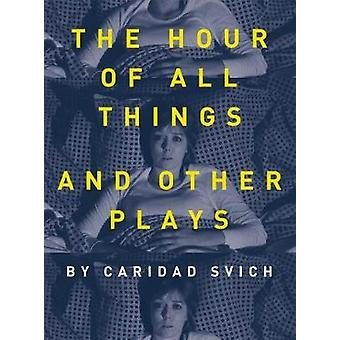 The Hour of All Things and Other Plays by Caridad Svich - 97817832084