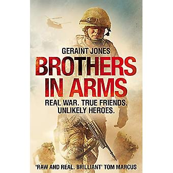 Brothers in Arms - Real War. True Friends. Unlikely Heroes. by Geraint
