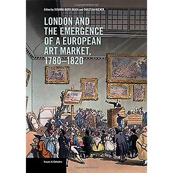 London and the Emergence of a European Art Market - 1780-1820 by Susa