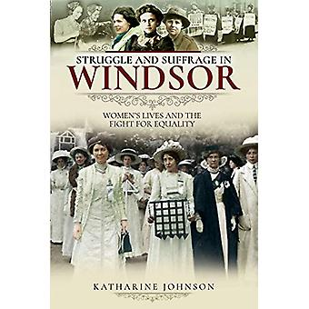 Struggle and Suffrage in Windsor - Women's Lives and the Fight for Equ