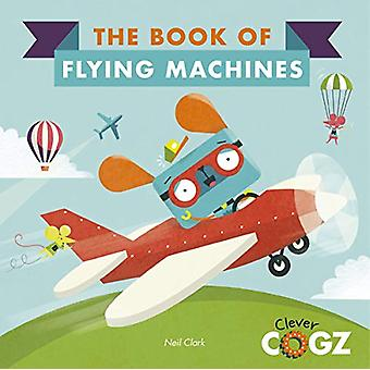 The Book of Flying Machines by Neil Clark - 9780711243439 Book