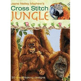 Cross Stitch Jungle - 20 Breath-taking Designs by Jayne Netley Mayhew