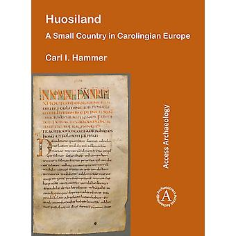 Huosiland A Small Country in Carolingian Europe by Carl I Hammer