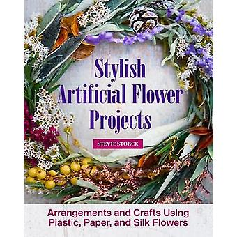 Stylish Artificial Flower Projects - Arrangements and Crafts Using Pla
