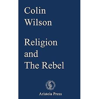 Religion and The Rebel by Colin Wilson - 9780993323041 Book