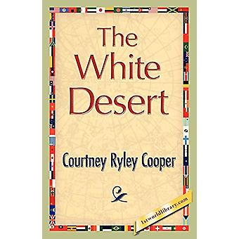 The White Desert by Courtney Ryley Cooper - 9781421893228 Book