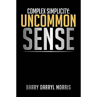 Complex Simplicity - Uncommon Sense by Barry Darryl Morris - 978147971