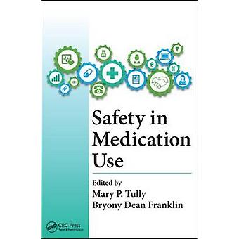 Safety in Medication Use by Mary Patricia Tully - Bryony Dean Frankli