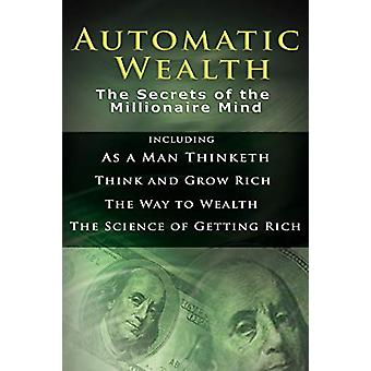 Automatic Wealth I - The Secrets of the Millionaire Mind-Including - As