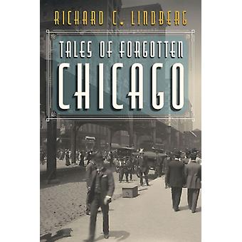 Tales of Forgotten Chicago by Richard C Lindberg