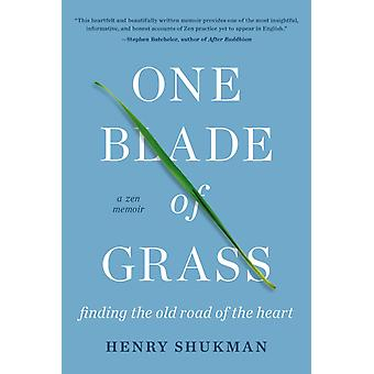 One Blade of Grass  Finding the Old Road of the Heart a Zen Memoir by Henry Shukman