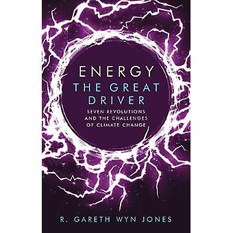 Energy the Great Driver Seven Revolutions and the Challenges of Climate Change
