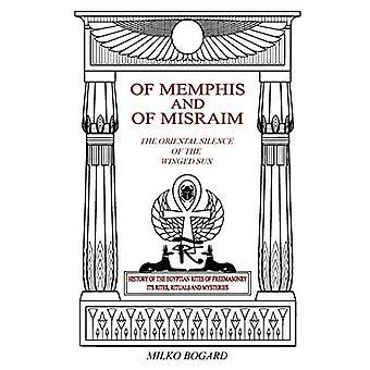O Memfis i Misraim, orientalna cisza skrzydciałego słońca: historia egipskich obrzędów masonerii; Jego obrzędy, rytuały i tajemnice
