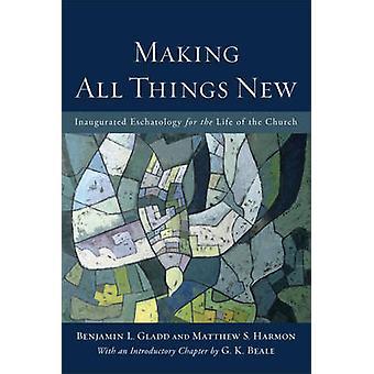 Faire toutes choses nouvelles par Benjamin L et de Matthew S Harmo Gladd - 97808
