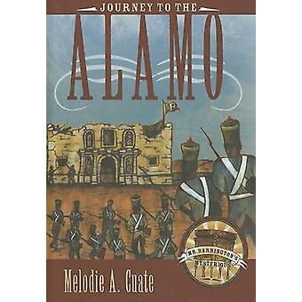 Journey to the Alamo by Melodie A. Cuate - 9780896725928 Book