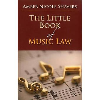The Little Book of Music Law by Amber Nicole Shavers - 9781627221474