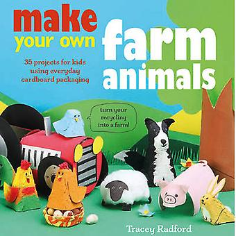 Make Your Own Farm Animals and More - 35 Projects for Kids Using Every