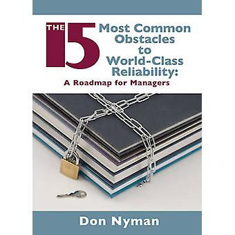 The 15 Most Common Obstacles to World-class Reliability - A Roadmap fo