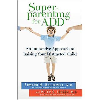 Superparenting voor toevoegen: een innovatieve benadering voor het verhogen van uw afgeleid kind