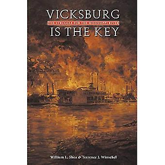 Vicksburg Is de sleutel: de strijd voor de Mississippi (grote campagnes van de burgeroorlog-serie)