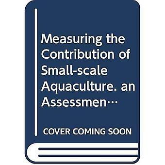 Het meten van de bijdrage van kleinschalige aquacultuur: een evaluatie (Fao-visserij en aquacultuur technische...