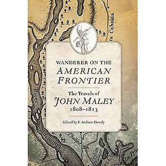 Wanderer on the American Frontier: The Travels of John Maley, 1808-1813