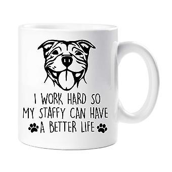 Staffy Mug I Work Hard So My Staffy Can Have A Better Life