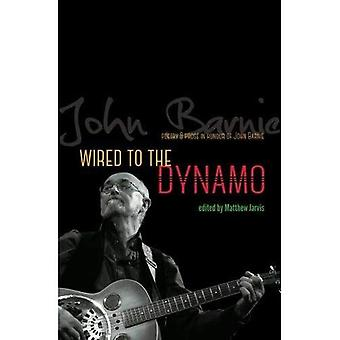 Wired to the Dynamo - Poetry & Prose in Honour of John Barnie