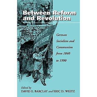 Mellan Reform och Revolution tyska Socialism och kommunism från 1840 till 1990 av Barclay & D. E.