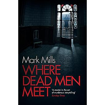 Where Dead Men Meet - The adventure thriller of the year by Mark Mills