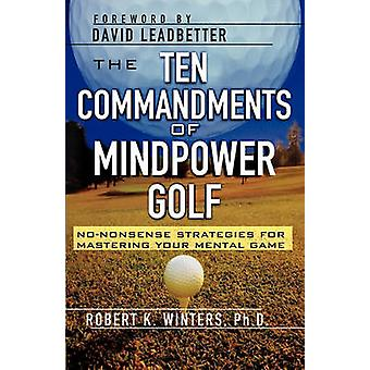 The Ten Commandments of Mindpower Golf NoNonsense Strategies for Mastering Your Mental Game by Winters & Robert