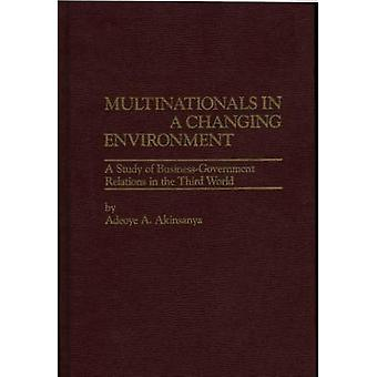Multinationals in a Changing Environment A Study of BusinessGovernment Relations in the Third World by Akinsanya & Adeoye