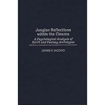 Jungschen Überlegungen innerhalb der Kino A psychologische Analyse SciFi und Fantasy Archetypen von Iaccino & James F.