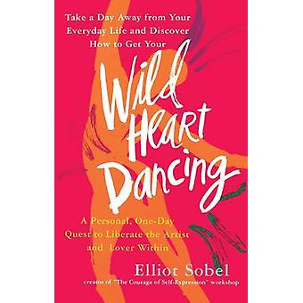 Wild Heart Dancing A Personal OneDay Quest to Liberate the Artist and Lover Within by Sobel & Elliot