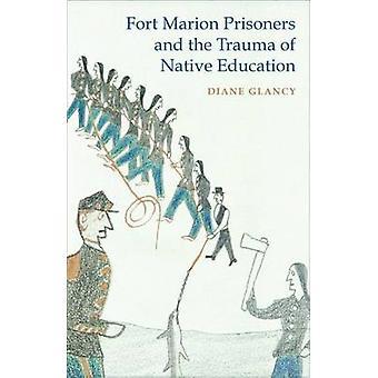 Fort Marion fanger og traumer af indfødte uddannelse af Glancy & Diane